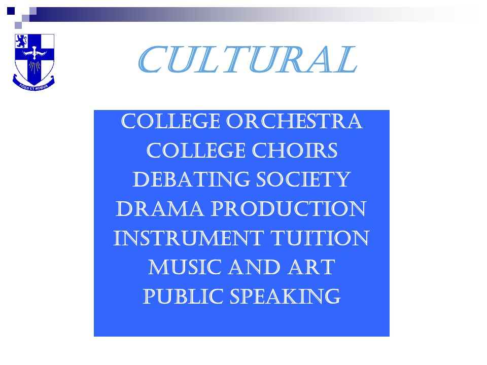 CULTURAL College Orchestra College Choirs Debating Society