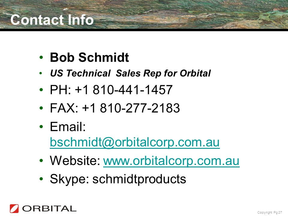 Contact Info Bob Schmidt. US Technical Sales Rep for Orbital. PH: +1 810-441-1457. FAX: +1 810-277-2183.
