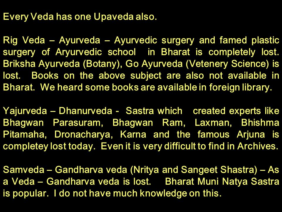Every Veda has one Upaveda also.