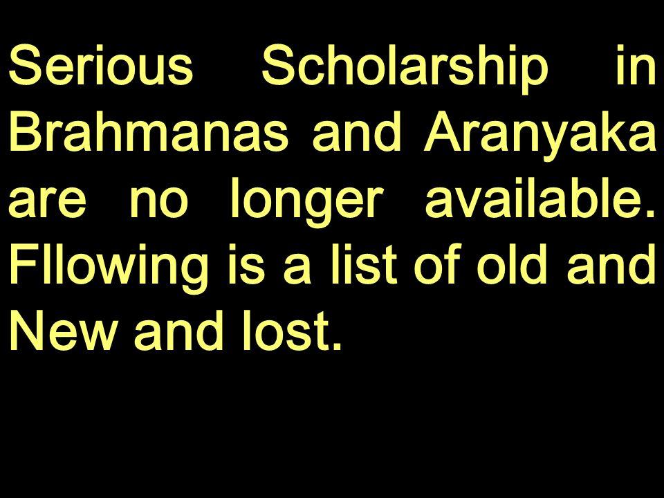 Serious Scholarship in Brahmanas and Aranyaka are no longer available