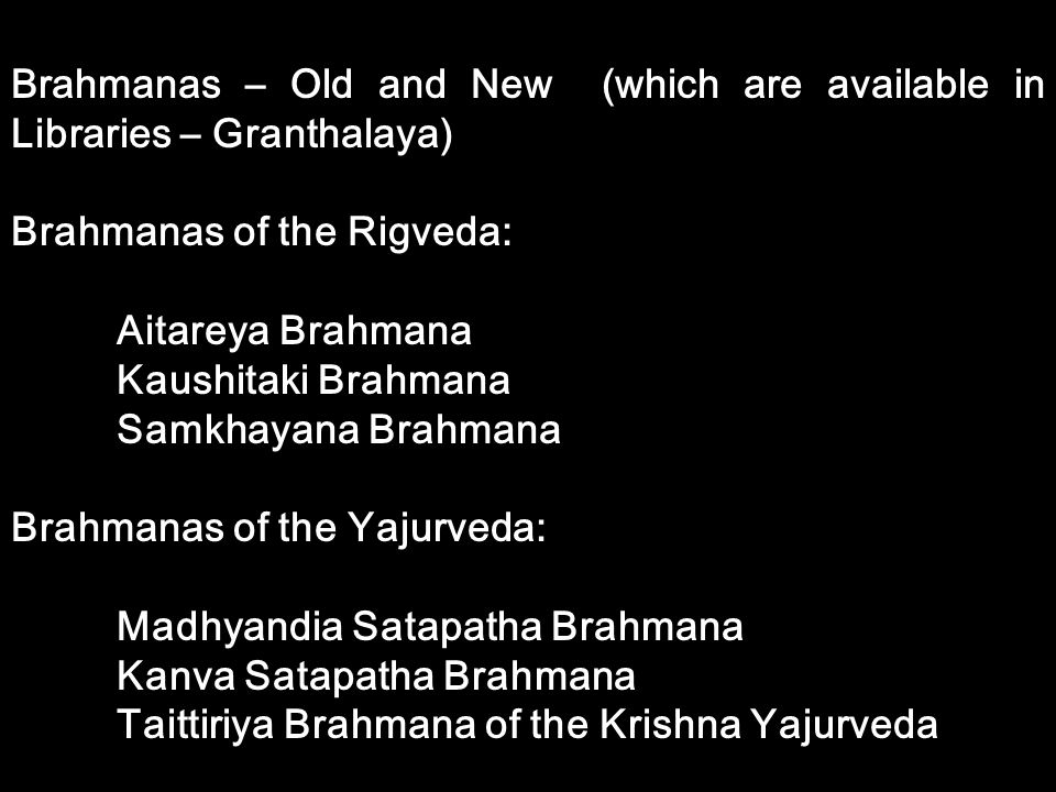 Brahmanas – Old and New (which are available in Libraries – Granthalaya)