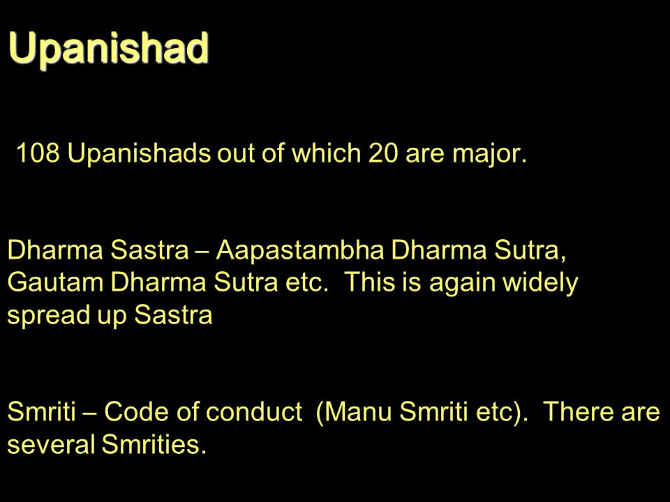 Upanishad 108 Upanishads out of which 20 are major.