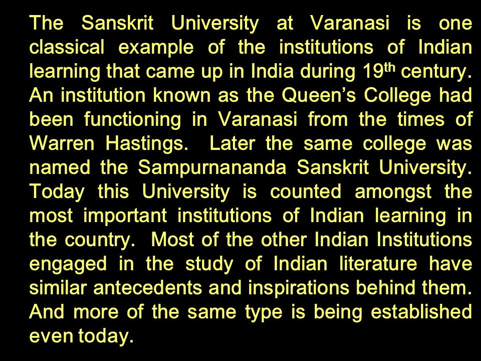 The Sanskrit University at Varanasi is one classical example of the institutions of Indian learning that came up in India during 19th century.