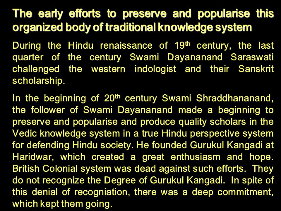 The early efforts to preserve and popularise this organized body of traditional knowledge system