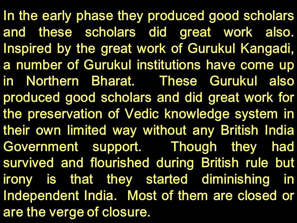 In the early phase they produced good scholars and these scholars did great work also.
