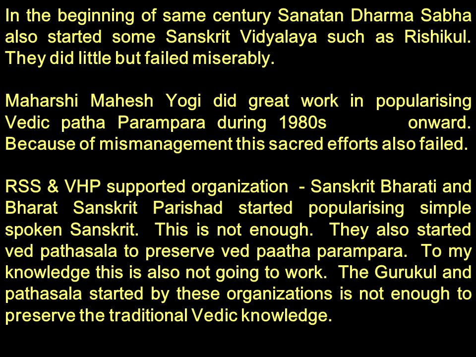 In the beginning of same century Sanatan Dharma Sabha also started some Sanskrit Vidyalaya such as Rishikul. They did little but failed miserably.