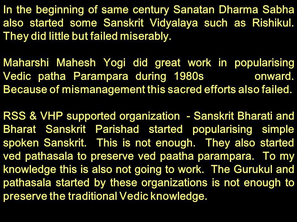 In the beginning of same century Sanatan Dharma Sabha also started some Sanskrit Vidyalaya such as Rishikul. They did little but failed miserably.