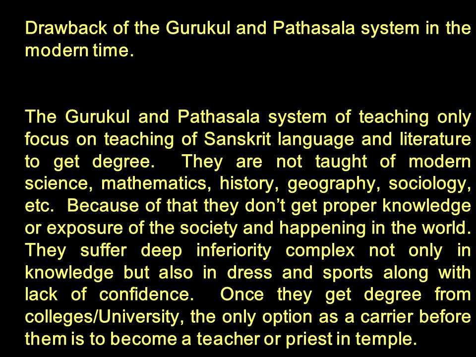 Drawback of the Gurukul and Pathasala system in the modern time.