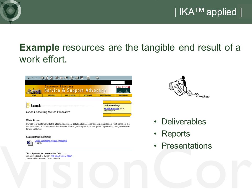Example resources are the tangible end result of a work effort.