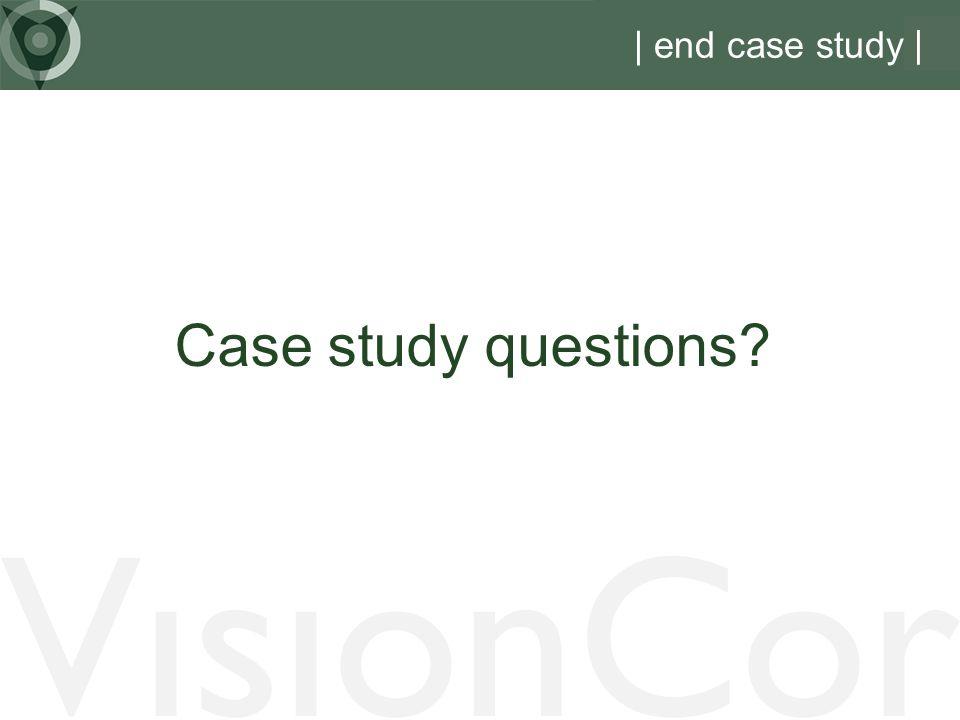 | end case study | Case study questions VisionCor