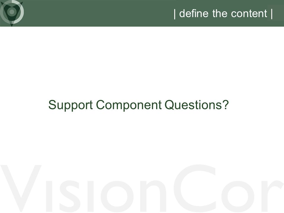 Support Component Questions