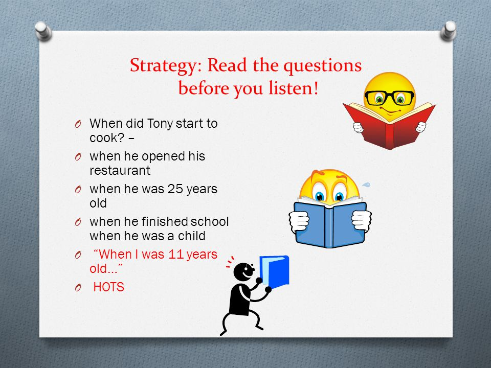 Strategy: Read the questions before you listen!