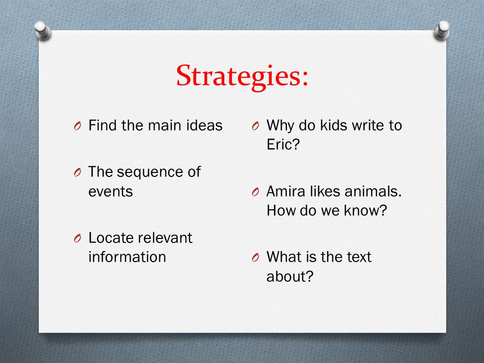 Strategies: Find the main ideas Why do kids write to Eric