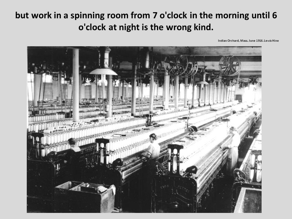 but work in a spinning room from 7 o clock in the morning until 6 o clock at night is the wrong kind.