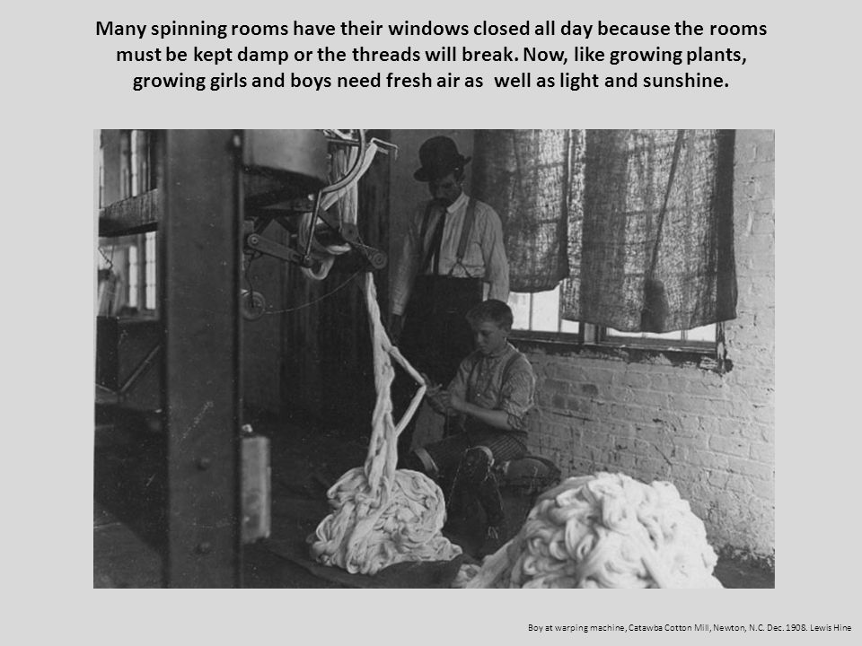 Many spinning rooms have their windows closed all day because the rooms must be kept damp or the threads will break. Now, like growing plants, growing girls and boys need fresh air as well as light and sunshine.