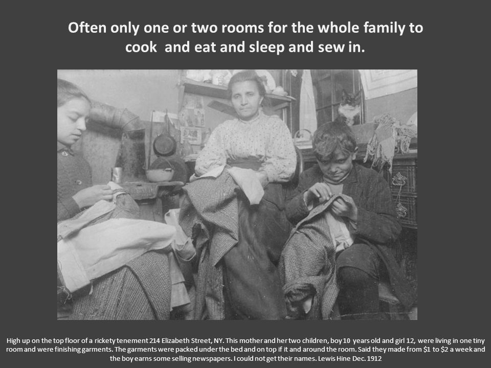 Often only one or two rooms for the whole family to cook and eat and sleep and sew in.