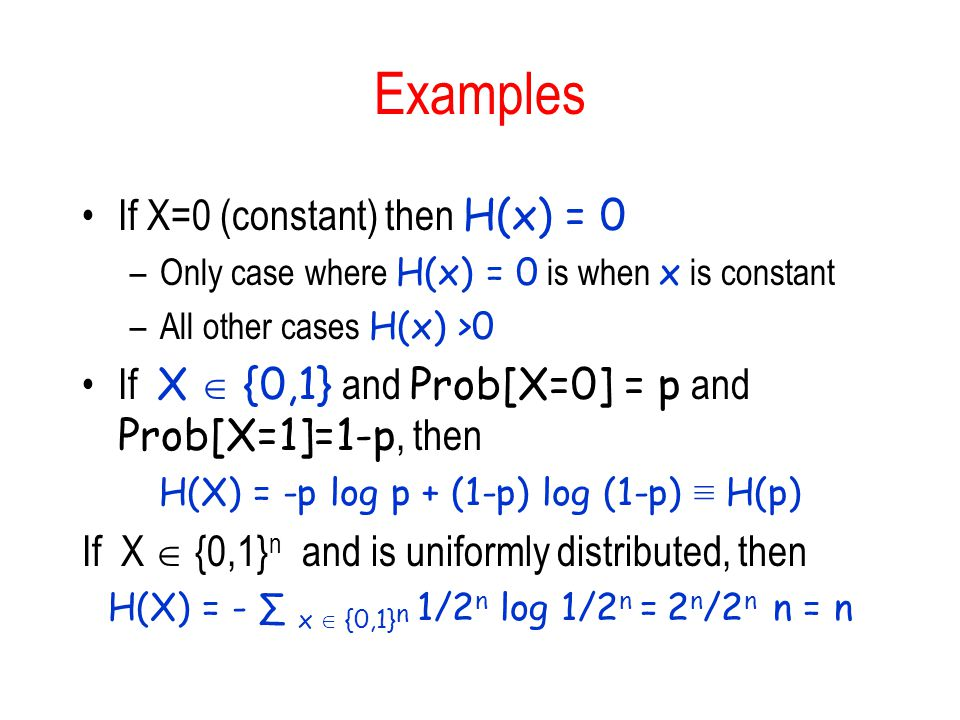 Examples If X=0 (constant) then H(x) = 0