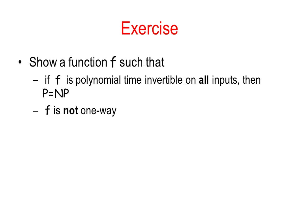 Exercise Show a function f such that