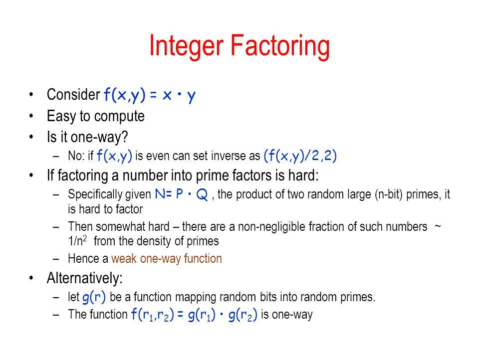 Integer Factoring Consider f(x,y) = x • y Easy to compute