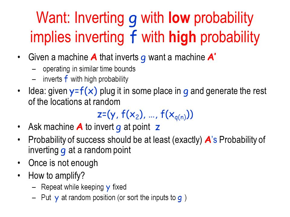 Want: Inverting g with low probability implies inverting f with high probability