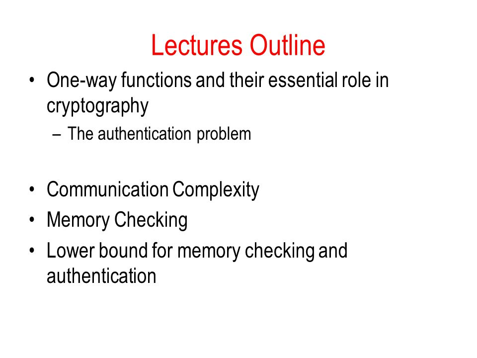 Lectures Outline One-way functions and their essential role in cryptography. The authentication problem.