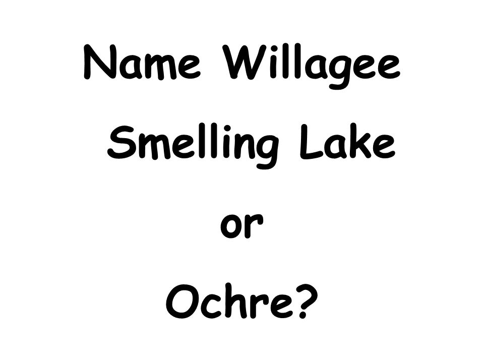 Name Willagee Smelling Lake or Ochre