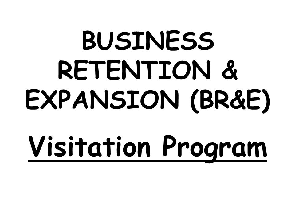 BUSINESS RETENTION & EXPANSION (BR&E) Visitation Program
