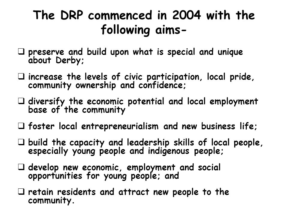 The DRP commenced in 2004 with the following aims-