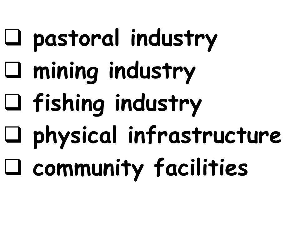 pastoral industry mining industry fishing industry physical infrastructure community facilities