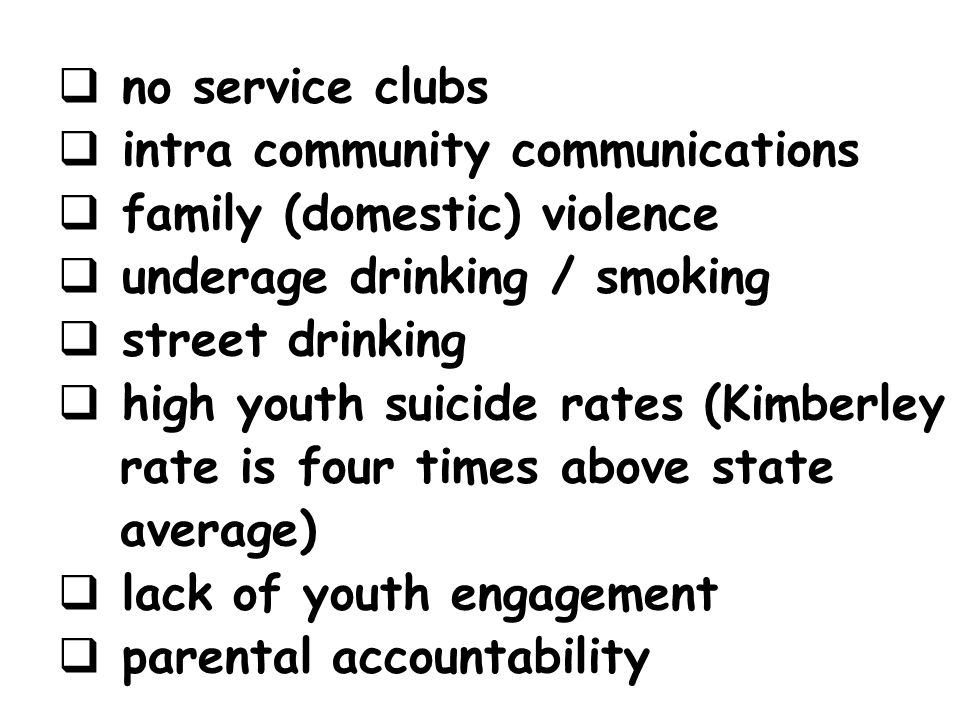 no service clubs intra community communications. family (domestic) violence. underage drinking / smoking.