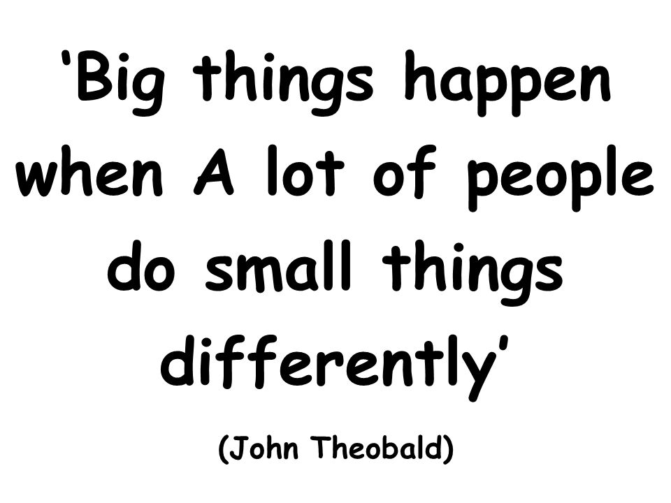 'Big things happen when A lot of people do small things differently'
