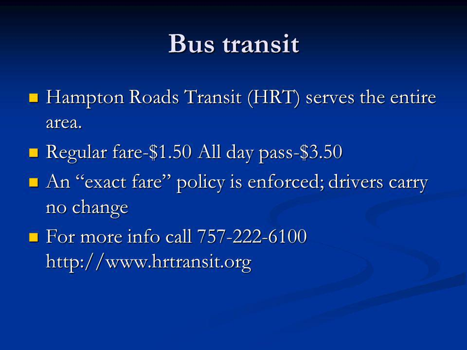 Bus transit Hampton Roads Transit (HRT) serves the entire area.