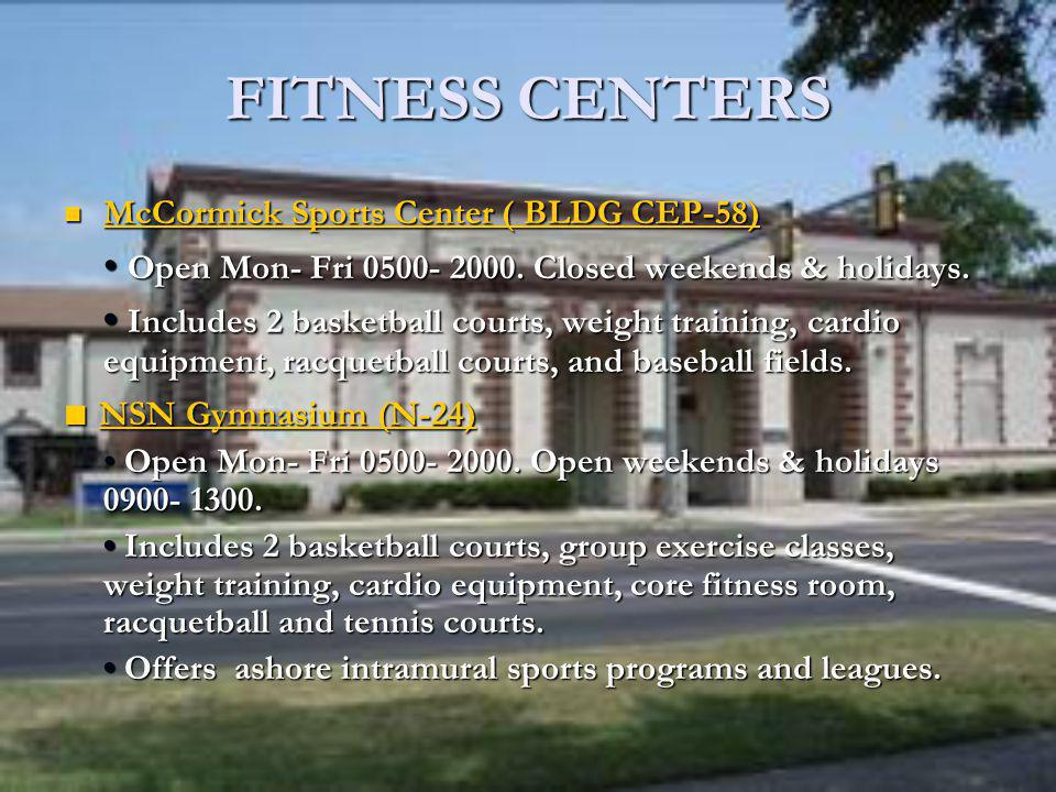 FITNESS CENTERS McCormick Sports Center ( BLDG CEP-58) • Open Mon- Fri 0500- 2000. Closed weekends & holidays.