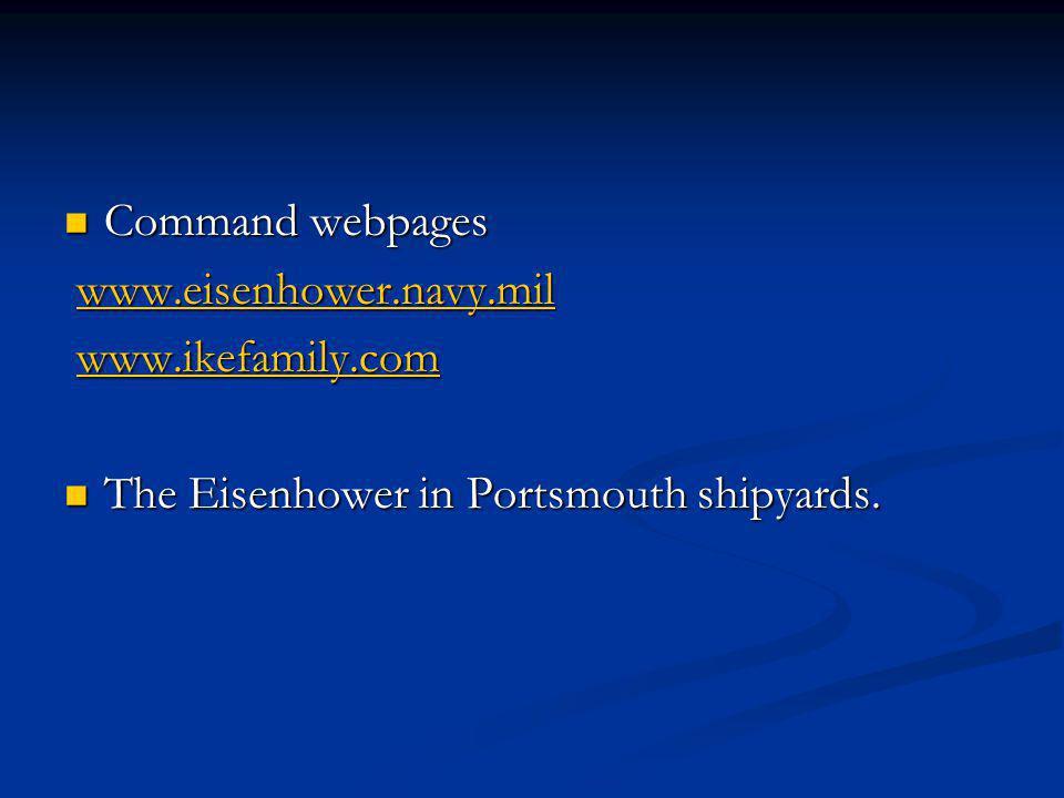 Command webpages www.eisenhower.navy.mil www.ikefamily.com The Eisenhower in Portsmouth shipyards.