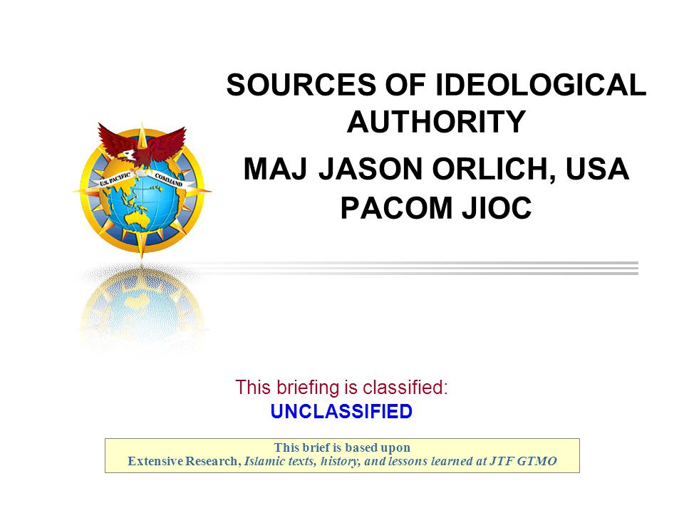 SOURCES OF IDEOLOGICAL AUTHORITY MAJ JASON ORLICH, USA PACOM JIOC