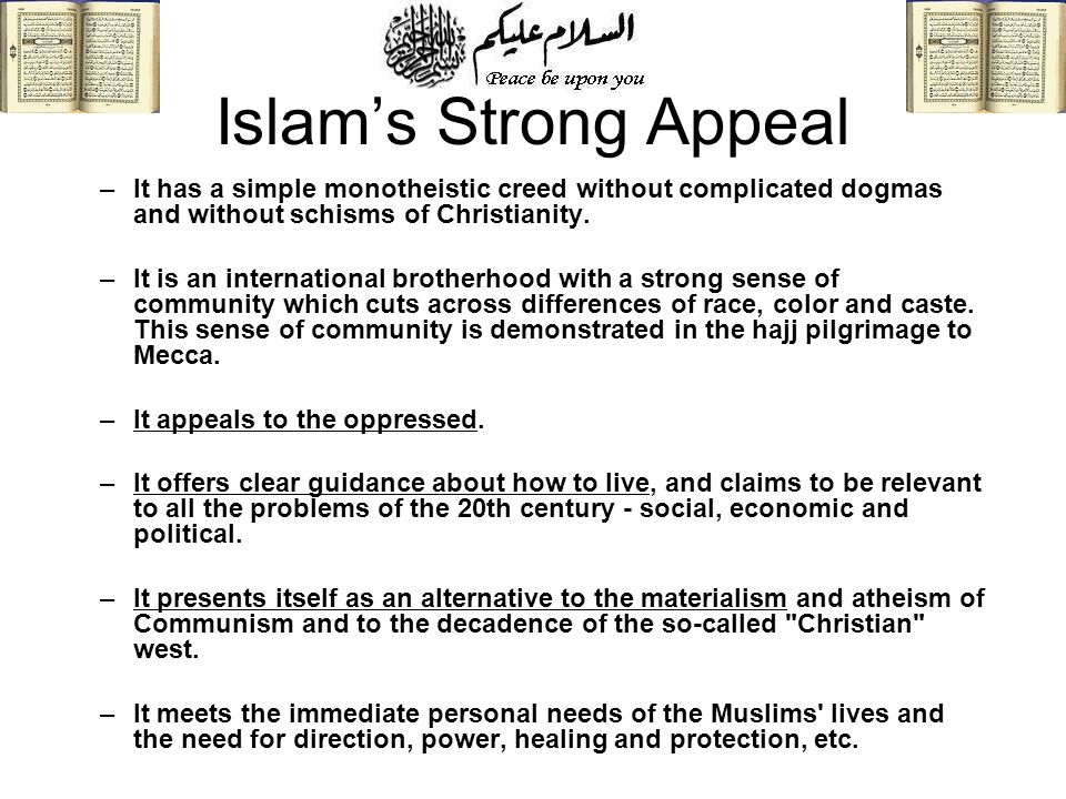 Islam's Strong Appeal It has a simple monotheistic creed without complicated dogmas and without schisms of Christianity.