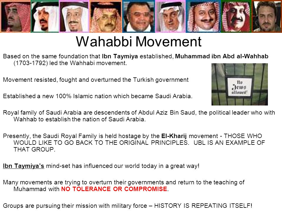 Wahabbi Movement Based on the same foundation that Ibn Taymiya established, Muhammad ibn Abd al-Wahhab (1703-1792) led the Wahhabi movement.