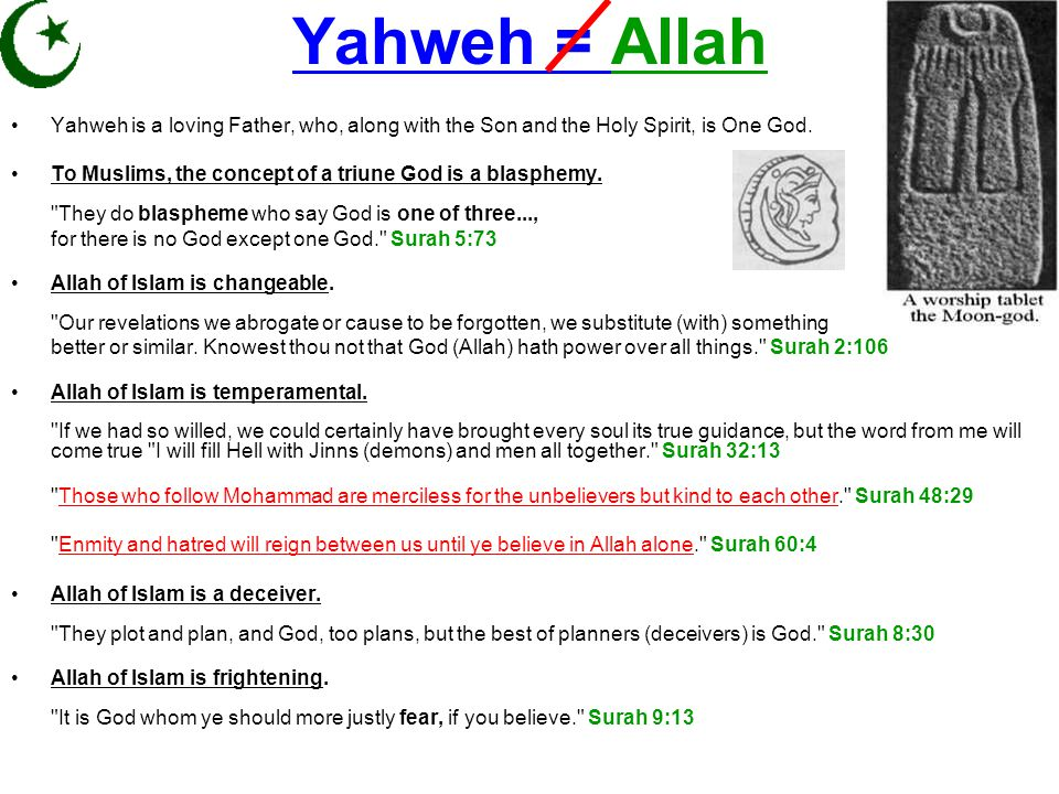 Yahweh = Allah Yahweh is a loving Father, who, along with the Son and the Holy Spirit, is One God.