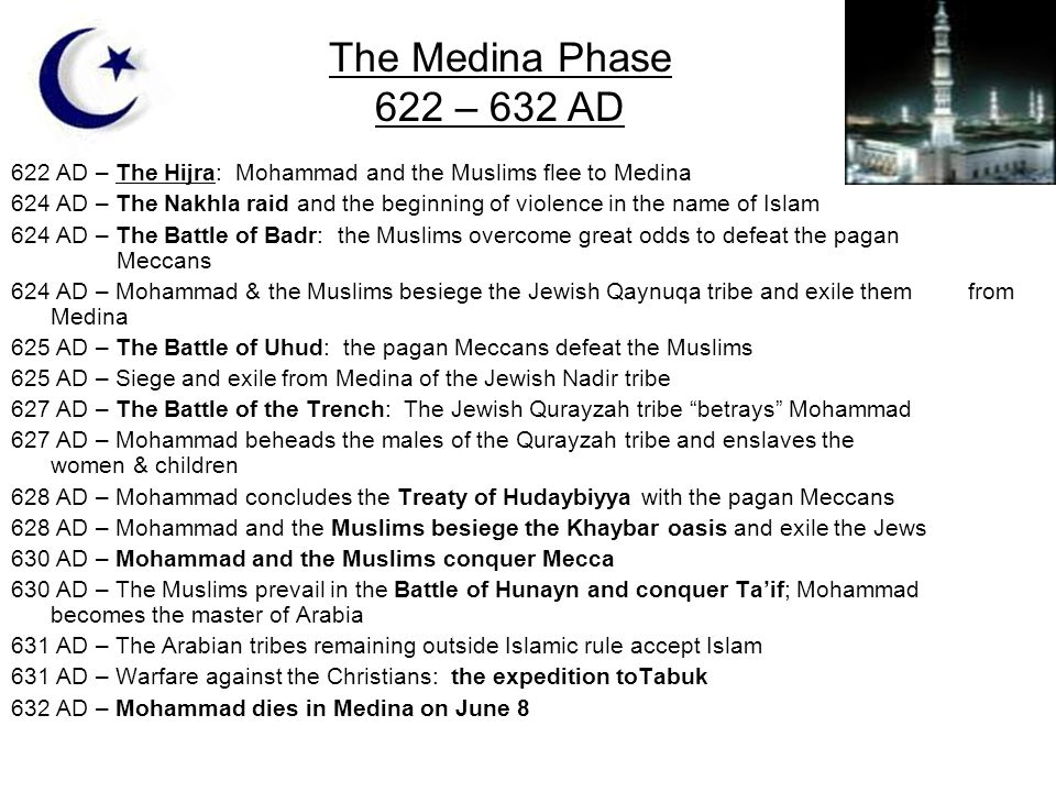 The Medina Phase 622 – 632 AD. 622 AD – The Hijra: Mohammad and the Muslims flee to Medina.