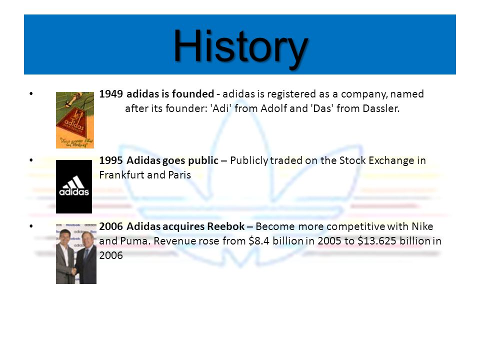 History 1949 adidas is founded - adidas is registered as a company, named after its founder: Adi from Adolf and Das from Dassler.