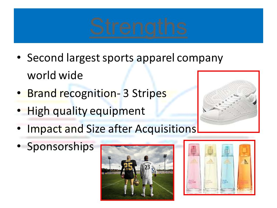 Strengths Second largest sports apparel company world wide