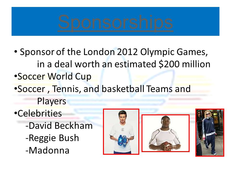 Sponsorships Sponsor of the London 2012 Olympic Games, in a deal worth an estimated $200 million. Soccer World Cup.