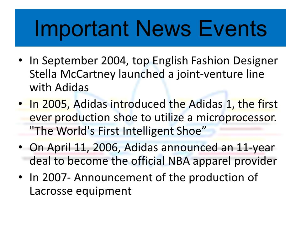 Important News Events In September 2004, top English Fashion Designer Stella McCartney launched a joint-venture line with Adidas.