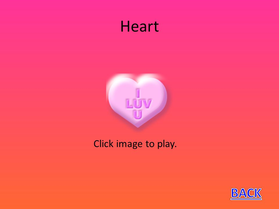 Heart Click image to play. BACK