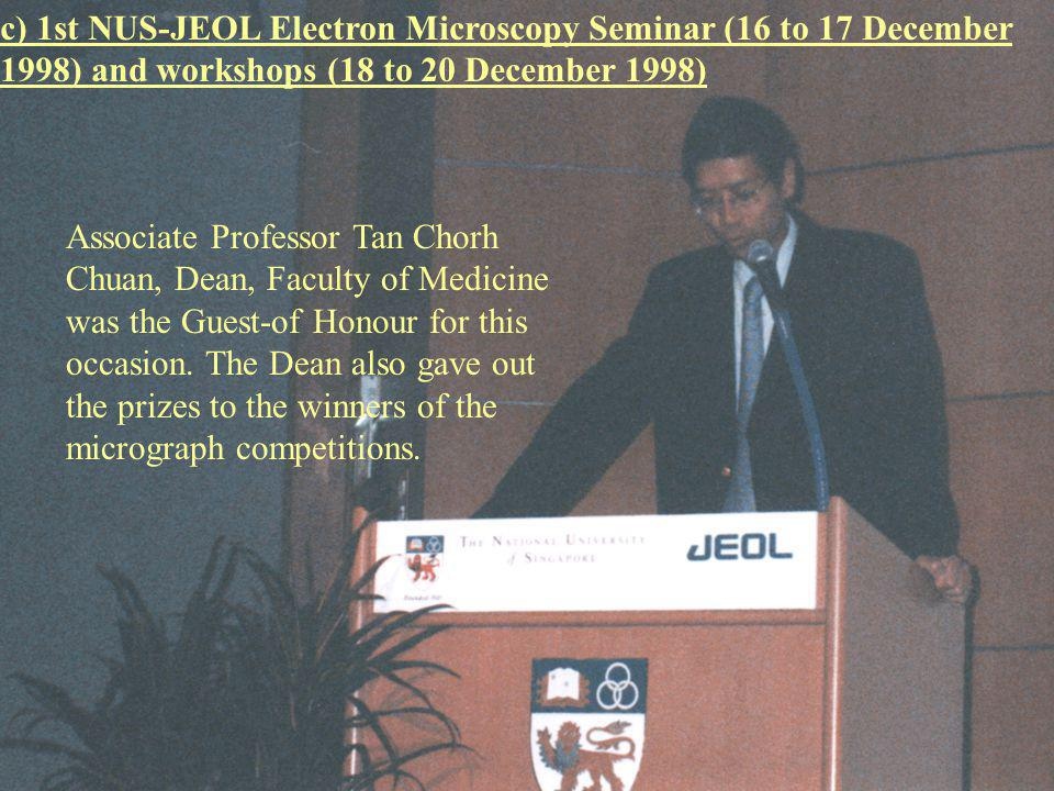 c) 1st NUS-JEOL Electron Microscopy Seminar (16 to 17 December 1998) and workshops (18 to 20 December 1998)