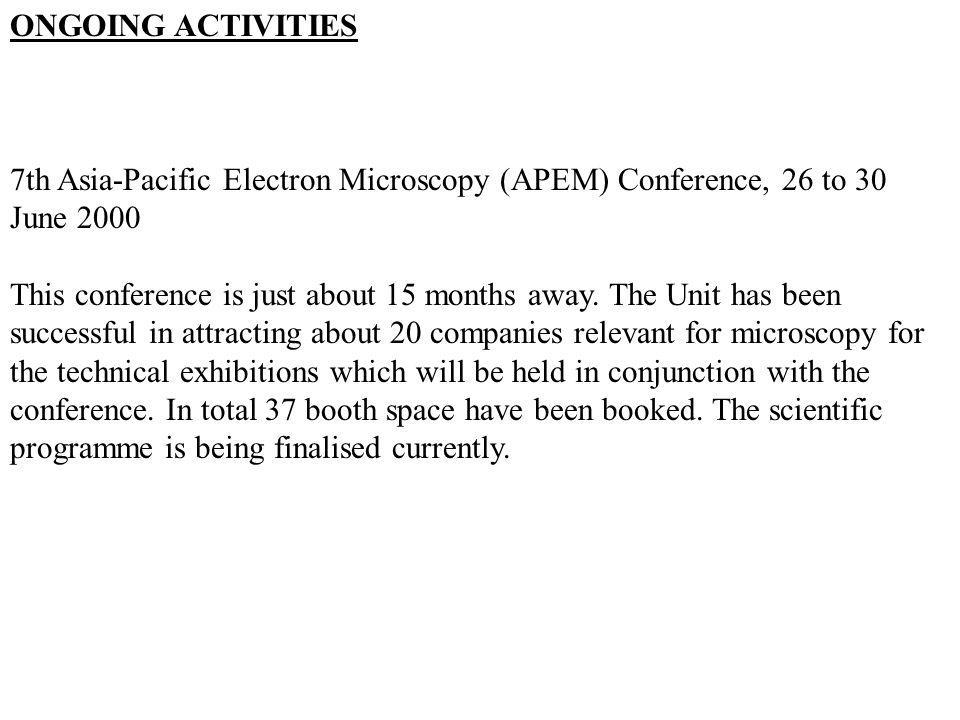 ONGOING ACTIVITIES 7th Asia-Pacific Electron Microscopy (APEM) Conference, 26 to 30 June 2000.