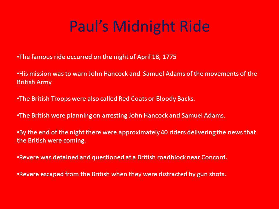 Paul's Midnight Ride The famous ride occurred on the night of April 18, 1775.