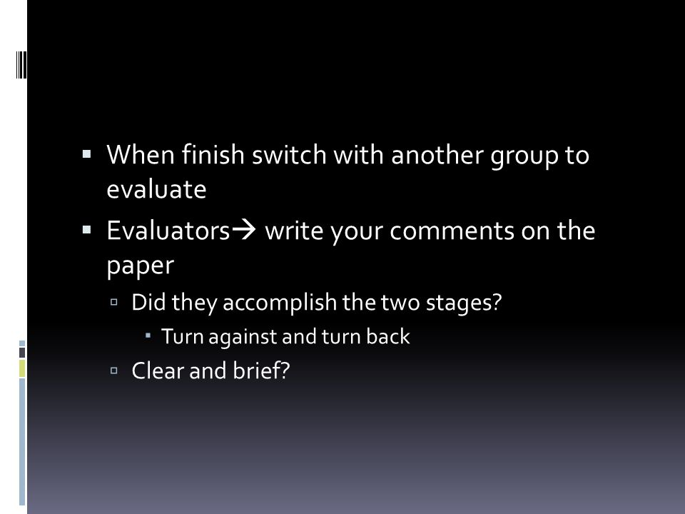 When finish switch with another group to evaluate
