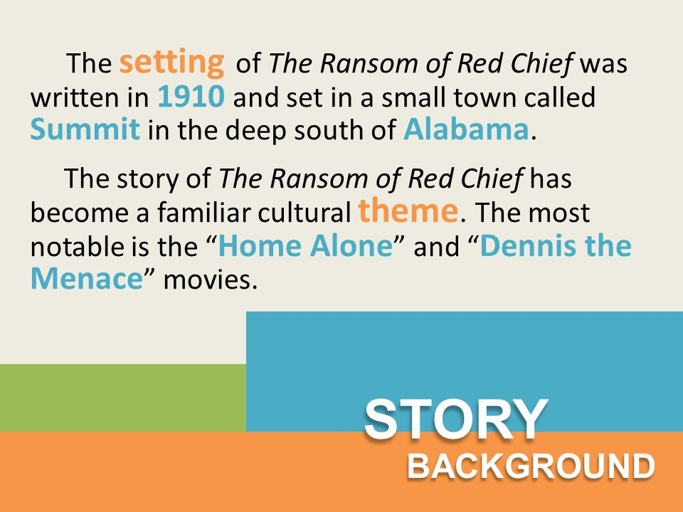The setting of The Ransom of Red Chief was written in 1910 and set in a small town called Summit in the deep south of Alabama.