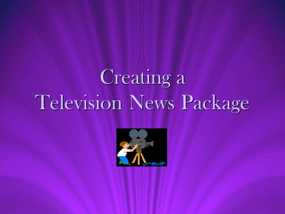 Creating a Television News Package